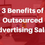 3 Benefits of Outsourced Advertising Sales
