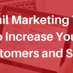 Email Marketing Tips to Increase Your Customers and Sales