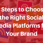 5 Steps to Choose the Right Social Media Platforms for Your Brand