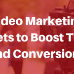 Video Marketing Secrets to Boost Your Traffic and Conversions