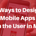5 Ways to Design Mobile Apps with the User in Mind