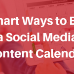 3 Smart Ways to Build a Social Media Content Calendar