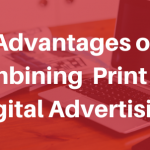 Advantages of Combining  Print and Digital Advertising
