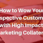 How to Wow Your Prospective Customers with High Impact Marketing Collateral