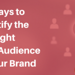 5 Ways to Identify the  Right Target Audience for Your Brand