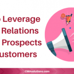 How to Leverage Public Relations to Turn Prospects into Customers