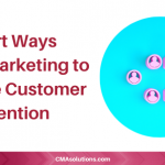 Smart Ways to Use Marketing to Improve Customer Retention