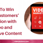 How-To Win Your Customers' Attention with Video and Interactive Content