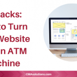 11 Hacks: How to Turn Your Website into an ATM Machine