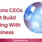 5 Reasons CEOs Must Build Branding With Business